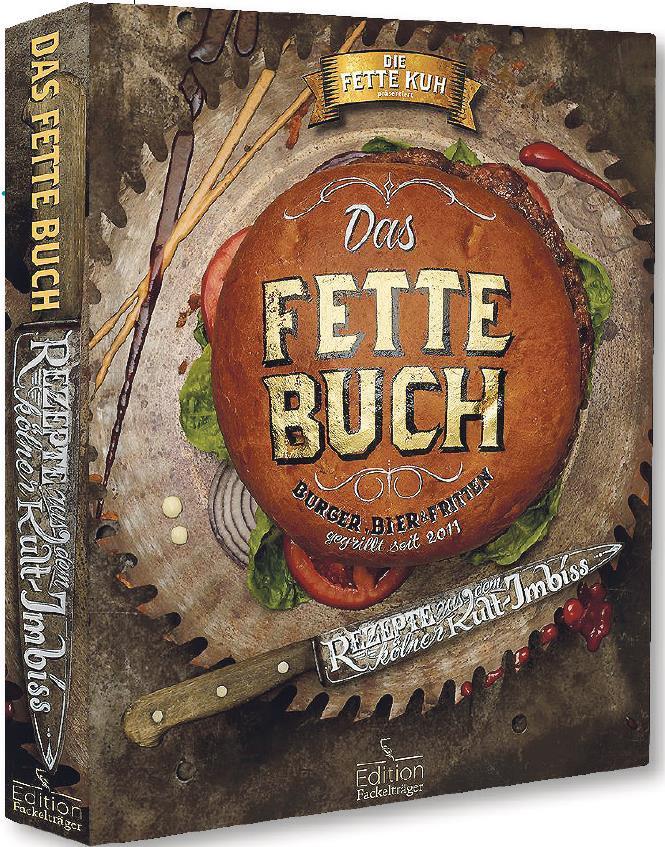 DAS FETTE BUCH  Burger,Bier/&Fritten Rezepte aus dem Kölner Kult-Imbiss Fette Kuh